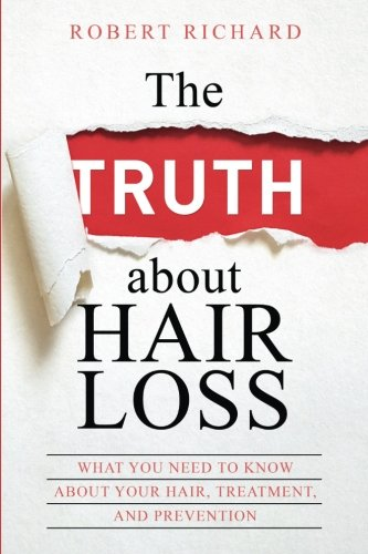 The TRUTH about Hair Loss: What You Need to Know about Your Hair, Treatment, and Prevention (Hair Loss cure, Alopecia, MPB, Male pattern boldness, Hair Loss Treatment) (Cure Alopecia)