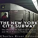 The New York City Subway: The History of America's Largest and Most Famous Subway System Audiobook by  Charles River Editors Narrated by Jim D Johnston