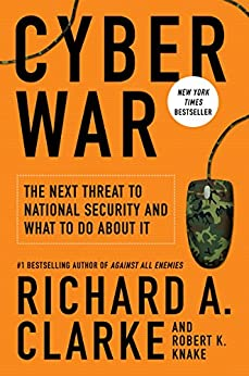 Cyber War: The Next Threat to National Security and What to Do About It by [Clarke, Richard A., Knake, Robert]