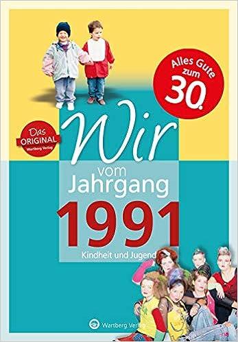 Wir Vom Jahrgang 1991 Kindheit Und Jugend Jahrgangsbande 30 Geburtstag Amazon De Andree Von Unwerth Bucher