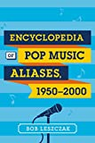 Pop Music Aliases, 1950-2000 : An Encyclopedia, Leszczak, Bob, 1442240075