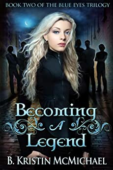 Becoming a Legend (The Blue Eyes Trilogy Book 2) by [McMichael, B. Kristin]
