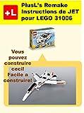 PlusL's Remake Instructions de JET pour LEGO 31006: Vous pouvez construire le  JET de vos propres briques! (French Edition)