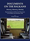Documents on the Balkans - History, Memory, Identity : Representations of Historical Discourses in the Balkan Documentary Film, Rohringer, Margit, 1443812412