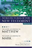 Word Pictures of the New Testament, Vol. 1: The Gospel According to Matthew, the Gospel According to Mark
