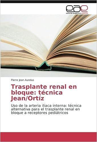 Book Trasplante renal en bloque: técnica Jean/Ortíz: Uso de la arteria iliaca interna: técnica alternativa para el trasplante renal en bloque a receptores pediátricos