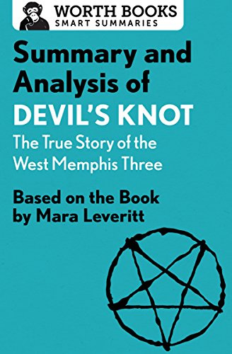 Summary and Analysis of Devil's Knot: The True Story of the West Memphis Three: Based on the Book by Mara Leveritt (Smart Summaries) (The True Story Of The West Memphis Three)