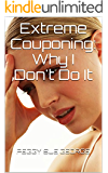 Extreme Couponing: Why I Don't Do It