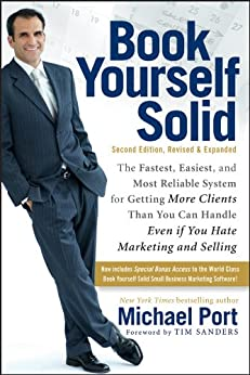 Book Yourself Solid: The Fastest, Easiest, and Most Reliable System for Getting More Clients Than You Can Handle Even if You Hate Marketing and Selling by [Port, Michael]