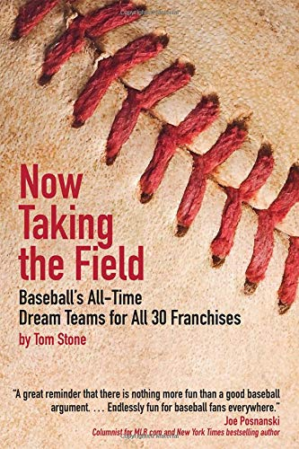 Now Taking the Field: Baseball's All-Time Dream Teams for All 30 Franchises