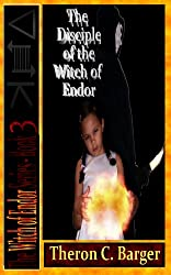 The Disciple of the Witch of Endor (Book 3 in the Witch of Endor series)