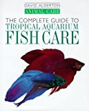 The Complete Guide to Tropical Aquarium Fish Care, David Alderton, 0876050402