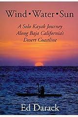 Wind, Water, Sun : A Solo Kayak Journey Along Baja California's Desert Coastline Hardcover