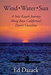 Wind, Water, Sun : A Solo Kayak Journey Along Baja California's Desert Coastline