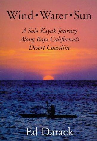 Wind, Water, Sun : A Solo Kayak Journey Along Baja California's Desert Coastline -  Ed Darack, Hardcover