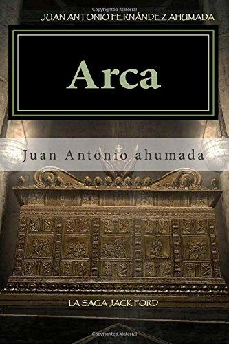 Descargar Libro Arca: La Saga Jack Ford: Volume 1 Juan Antonio Fernandez Ahumada