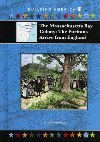 Download The Massachusetts Bay Colony: The Puritans Arrive from England (Building America (Mitchell Lane)) PDF