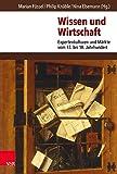 Wissen Und Wirtschaft: Expertenkulturen Und Markte Vom 13. Bis 18. Jahrhundert (German Edition)