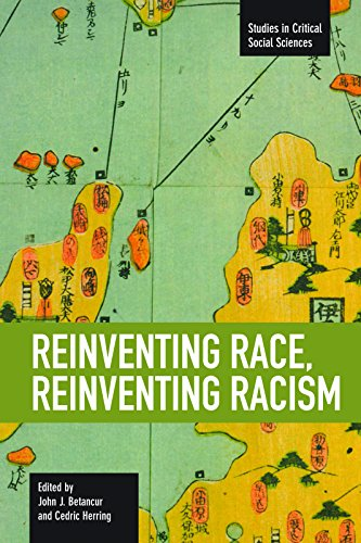 Reinventing Race, Reinventing Racism (Studies in Critical Social Sciences)