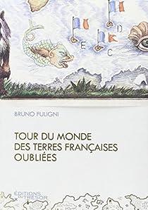 Tour du monde des terres françaises oubliées par Fuligni