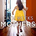 Mothers Audiobook by Cath Weeks Narrated by Karen Cass