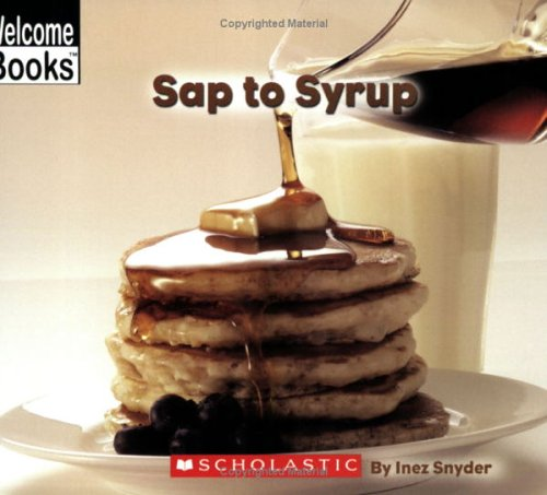 Sap To Syrup (Welcome Books, How Things Are Made)