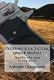 Palermo e la Sicilia, Quale Mafia?, Antonio Giangrande, 1494989174