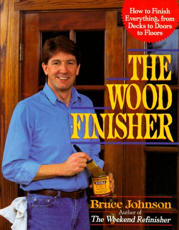 The Wood Finisher: How to Finish Everything, from Decks to Floors to Doors