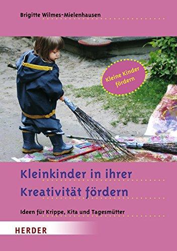 Kleinkinder in ihrer Kreativität fördern: Ideen für Krippe, Kita und Tagesmütter