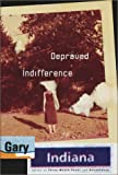 Depraved Indifference, Gary Indiana, 0060197269