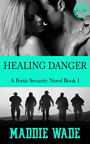 Healing Danger: A Fortis Security Novel Book 1 (Fortis Security Series) by [Wade, Maddie]