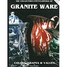 The Collector's Encyclopedia of Granite Ware: Colors, Shapes and Values