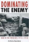 Dominating the Enemy: War in the Trenches, 1914-1918