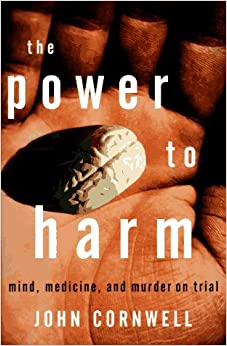The Power to Harm: Mind, Murder and Drugs on Trial