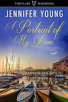 A Portrait of My Love: Lake Garda Series: #1 by [Young, Jennifer]