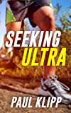 Seeking Ultra - Six Months From My First Jog to My First Ultramarathon - at 43 years old - a running story
