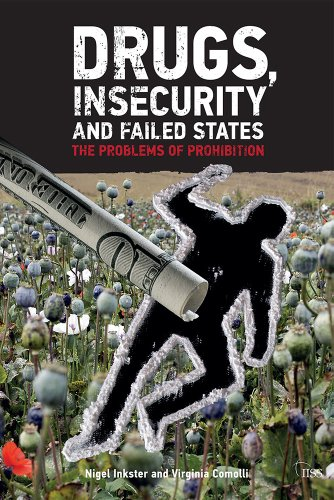 Drugs, Insecurity and Failed States: the Problems of Prohibition (Adelphi series Book 428)