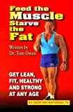 Feed the Muscle Starve the Fat, Tom Owen, 0963290517