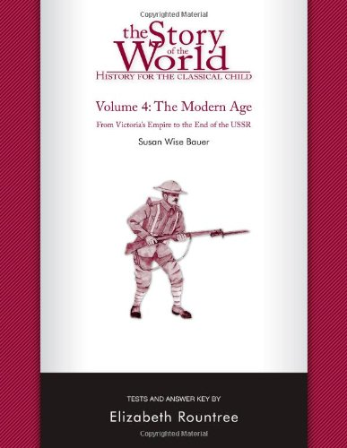 The Story of the World: History for the Classical Child, Volume 4 Tests: The Modern Age: From Victoria's Empire to the End of the USSR - Book  of the Story of the World
