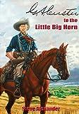 G.A. Custer to the Little Big Horn, Steve Alexander, 8496658287