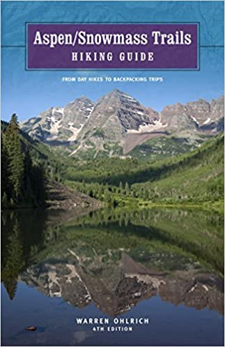 Aspen/Snowmass Trails: Hiking Guide, 4th: From Day Hikes to