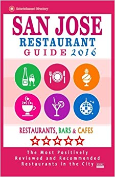 \\BEST\\ San Jose Restaurant Guide 2016: Best Rated Restaurants In San Jose, California - 500 Restaurants, Bars And Cafés Recommended For Visitors, 2016. GENERAL adecuada siete latest citada Resenas Services Alfred