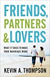 img - for Friends, Partners, and Lovers: What It Takes to Make Your Marriage Work book / textbook / text book
