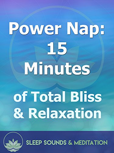 Power Nap: 15 Minutes of Total Bliss & Relaxation
