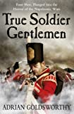 True Soldier Gentlemen, Adrian Goldsworthy, 0753828367