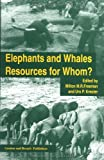 Elephants and Whales : Resources for Whom, Freeman, Milton R., 2884490108