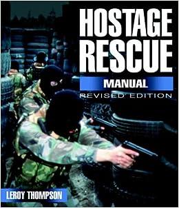 hostage rescue manual tactics of the counterterrorist professionalsrevised edition 5eh4q9mz
