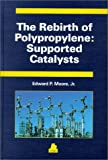 The Rebirth of Polypropylene: Supported Catalysts : How the People of the Montedison Laboratories Revolutionized the Pp Industry