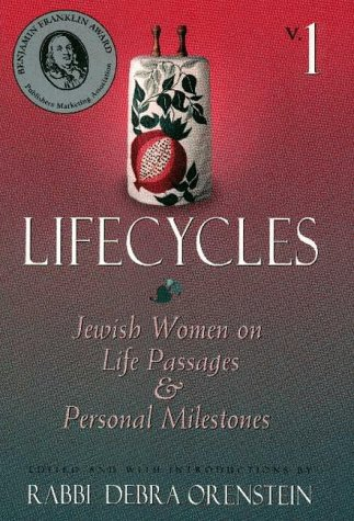 Lifecycles: Jewish Women on Life Passages & Personal Milestones (Lifecycles Vol. 1)