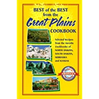 Best of the Best from the Great Plains: Selected Recipes from the Favorite Cookbooks of North Dakota, South Dakota…
